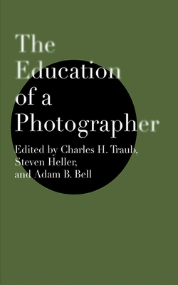 The Education of a Photographer - Traub, Charles H (Editor), and Heller, Steven (Editor), and Bell, Adam B (Editor)