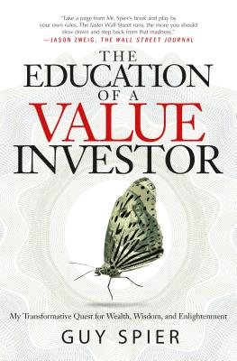 The Education of a Value Investor: My Transformative Quest for Wealth, Wisdom, and Enlightenment - Spier, Guy