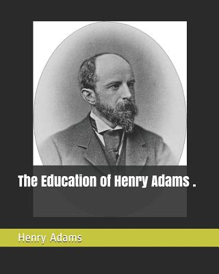 The Education of Henry Adams . - Adams, Henry