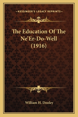 The Education of the Ne'er-Do-Well (1916) - Dooley, William H