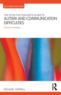 The Effective Teacher's Guide to Autism and Communication Difficulties: Practical Strategies - Farrell, Michael