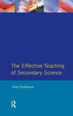 The Effective Teaching of Secondary Science - Parkinson, John