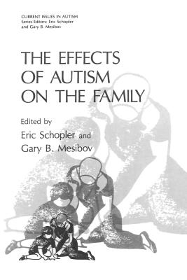 The Effects of Autism on the Family - Schopler, Eric, Ph.D. (Editor), and Mesibov, Gary B, PH.D. (Editor)