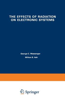 The Effects of Radiation on Electronic Systems - Messenger, George