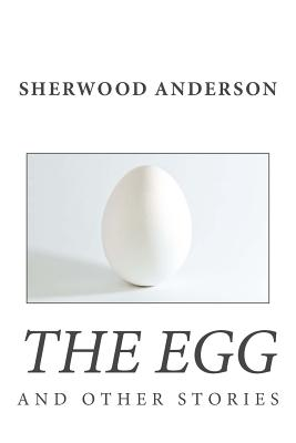 The Egg and Other Stories - Anderson, Sherwood