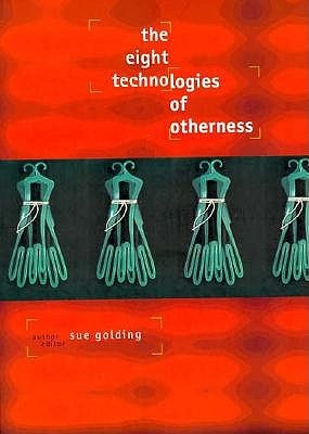 The Eight Technologies of Otherness - Golding, Sue, Dr.