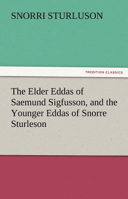 The Elder Eddas of Saemund Sigfusson, and the Younger Eddas of Snorre Sturleson - Sturluson, Snorri