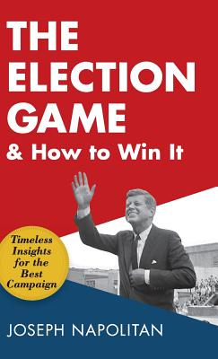 The Election Game and How to Win It - Napolitan, Joseph