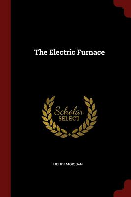 The Electric Furnace - Moissan, Henri