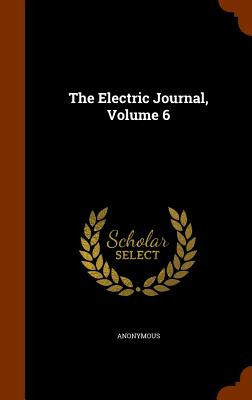 The Electric Journal, Volume 6 - Anonymous