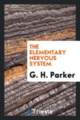 The Elementary Nervous System - Parker, G H