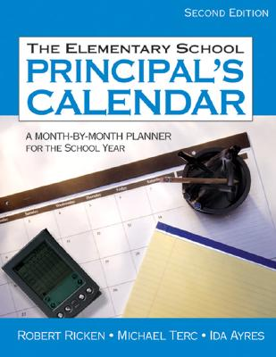 The Elementary School Principal's Calendar: A Month-By-Month Planner for the School Year - Ricken, Robert, Dr., and Terc, Michael, and Ayres, Ida