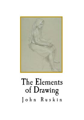 The Elements of Drawing - Ruskin, John