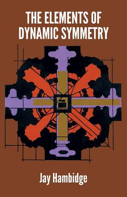The Elements of Dynamic Symmetry - Hambidge, Jay
