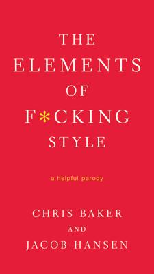The Elements of F*cking Style - Baker, Chris, Dr., and Hansen, Jacob