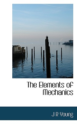 The Elements of Mechanics - Young, J R