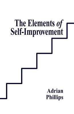 The Elements of Self-Improvement - Philips, Adrian, MD