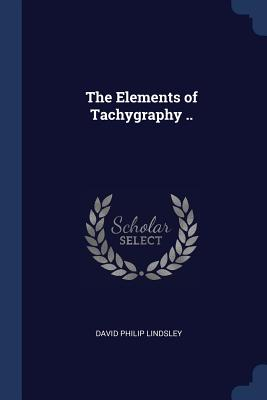 The Elements of Tachygraphy .. - Lindsley, David Philip