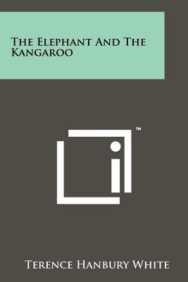 The Elephant and the Kangaroo - White, Terence Hanbury