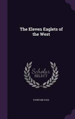 The Eleven Eaglets of the West - Fountain, Paul