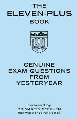 The Eleven-Plus Book: Genuine Exam Questions from Yesteryear - Stephen, Martin (Foreword by)