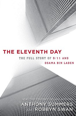 The Eleventh Day: The Full Story of 9/11 and Osama Bin Laden - Summers, Anthony, and Swan, Robbyn