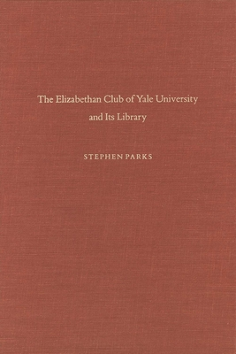 The Elizabethan Club of Yale University and Its Library - Parks, Stephen