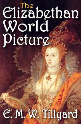 The Elizabethan World Picture - Tillyard, E. M. W. (Editor)