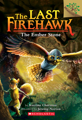 The Ember Stone: A Branches Book (the Last Firehawk #1) - Charman, Katrina