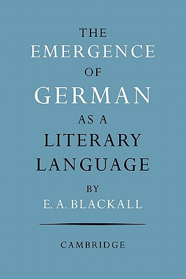 The Emergence of German as a Literary Language 1700-1775 - Blackall, Eric A.