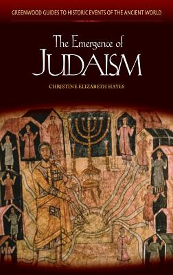 The Emergence of Judaism - Hayes, Christine Elizabeth