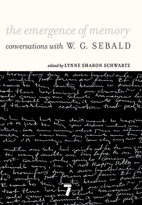 The Emergence of Memory: Conversations with W. G. Sebald - Sebald, W G, and Schwartz, Lynne Sharon (Editor)