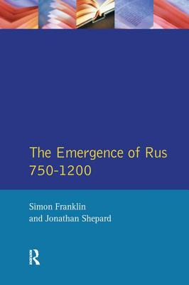 The Emergence of Russia 750-1200 - Franklin, Simon, and Shepard, Jonathan
