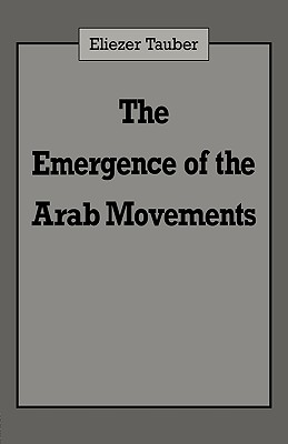 The Emergence of the Arab Movements - Tauber, Eliezer