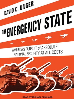 The Emergency State: America's Pursuit of Absolute Security at All Costs - Unger, David C, and Prichard, Michael (Narrator)