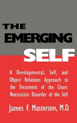 The Emerging Self: A Developmental, .Self, and Object Relatio: A Developmental Self & Object Relations Approach to the Treatment of the C - Masterson, James F M D