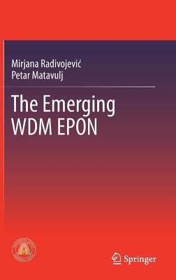 The Emerging Wdm Epon - Radivojevic, Mirjana