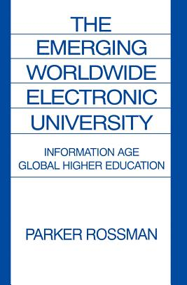 The Emerging Worldwide Electronic University: Information Age Global Higher Education - Rossman, Parker