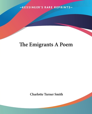 The Emigrants a Poem - Smith, Charlotte Turner