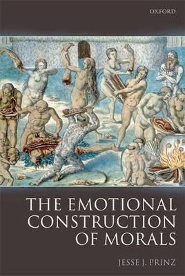 The Emotional Construction of Morals - Prinz, Jesse