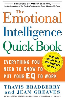 The Emotional Intelligence Quick Book: Everything You Need to Know to Put Your Eq to Work - Bradberry, Travis, Dr., and Greaves, Jean, Dr., and Lencioni, Patrick M (Foreword by)