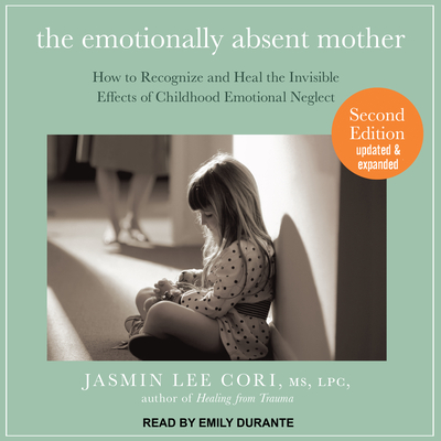 The Emotionally Absent Mother: How to Recognize and Heal the Invisible Effects of Childhood Emotional Neglect, Second Edition - Cori, Jasmin Lee, MS, Lpc, and Durante, Emily (Narrator)