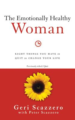 The Emotionally Healthy Woman: Eight Things You Have to Quit to Change Your Life - Scazzero, Geri, and Scazzero, Peter, Mr., and Scazzero, Geri (Read by)