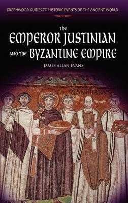 The Emperor Justinian and the Byzantine Empire - Evans, James Allen