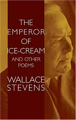 The Emperor of Ice-Cream and Other Poems - Stevens, Wallace, and Blaisdell, Bob (Editor)