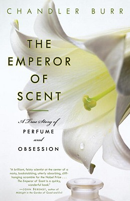 The Emperor of Scent: A True Story of Perfume and Obsession - Burr, Chandler