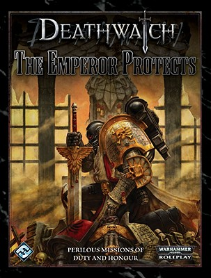 The Emperor Protects: Roleplaying in the Grim Darkness of the 41st Millennium - Gausman, Andrea, and Lurie, Ben (Editor), and Watson, Ross