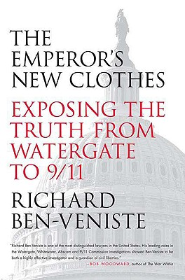 The Emperor's New Clothes: Exposing the Truth from Watergate to 9/11 - Ben-Veniste, Richard