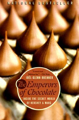 The Emperors of Chocolate: Inside the Secret World of Hershey and Mars - Brenner, Joel Glenn