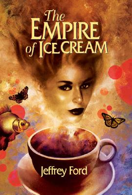 The Empire of Ice Cream - Ford, Jeffrey, and Carroll, Jonathan (Introduction by)